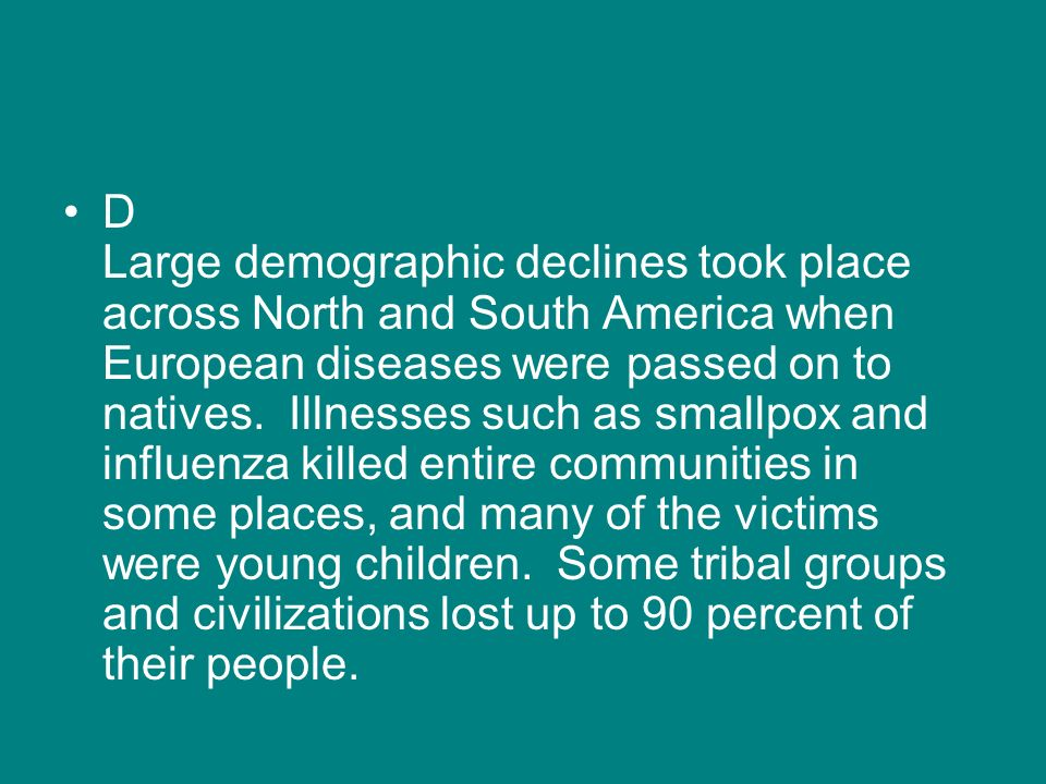D Large demographic declines took place across North and South America when European diseases were passed on to natives.
