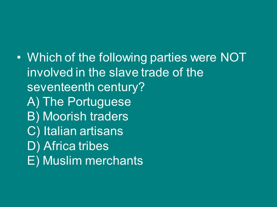Which of the following parties were NOT involved in the slave trade of the seventeenth century.
