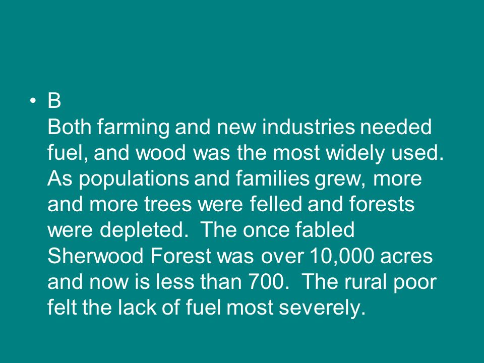 B Both farming and new industries needed fuel, and wood was the most widely used.