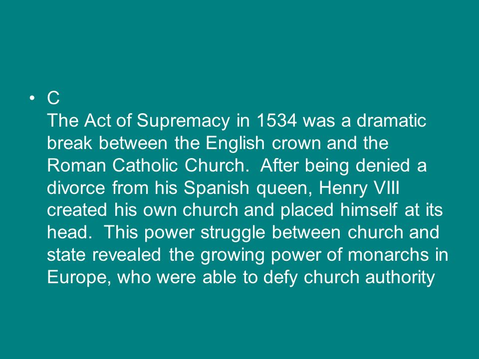 C The Act of Supremacy in 1534 was a dramatic break between the English crown and the Roman Catholic Church.