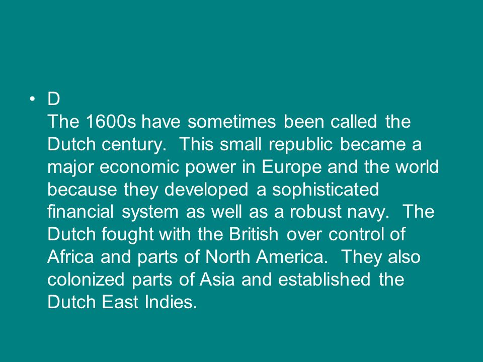 D The 1600s have sometimes been called the Dutch century