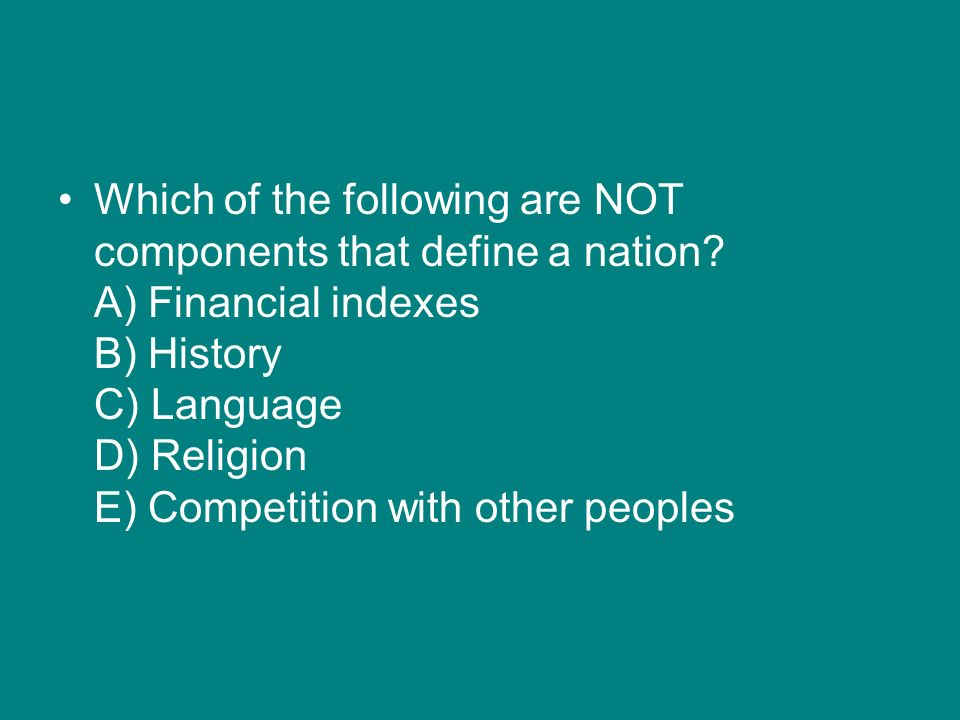 Which of the following are NOT components that define a nation