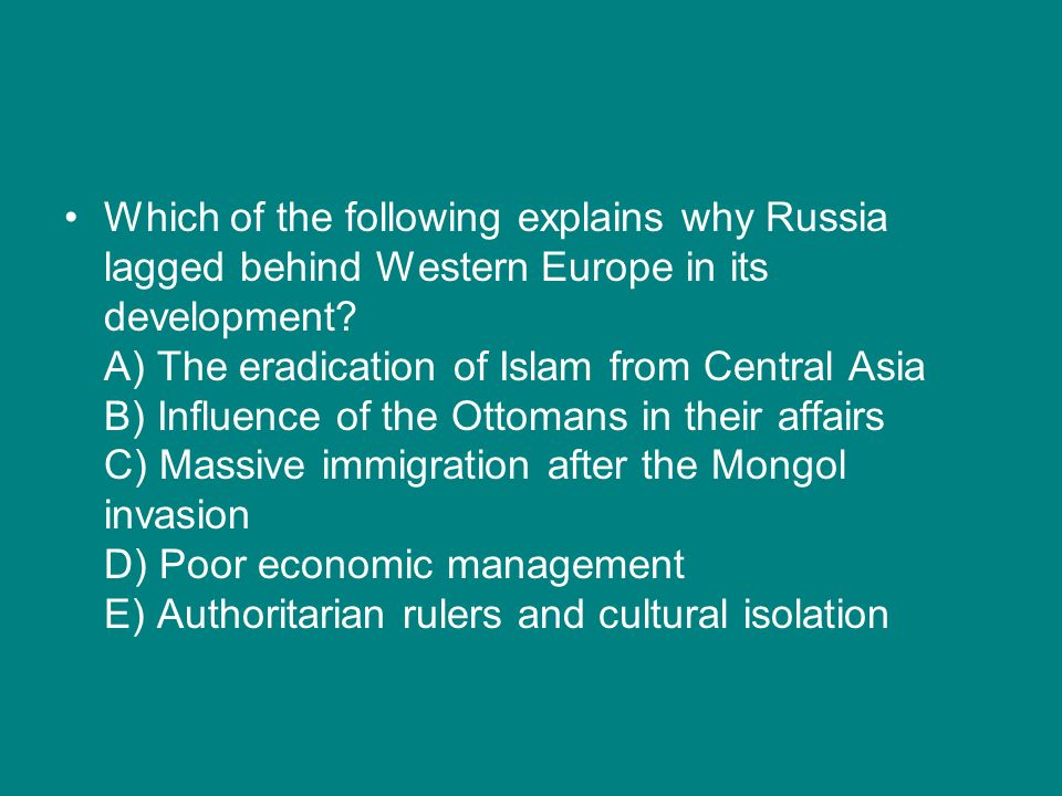 Which of the following explains why Russia lagged behind Western Europe in its development.