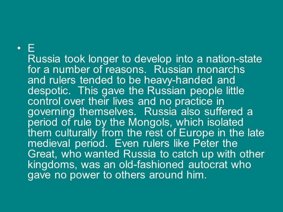 E Russia took longer to develop into a nation-state for a number of reasons.
