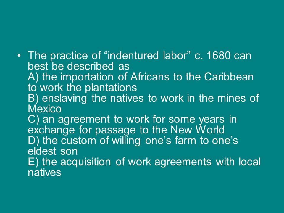 The practice of indentured labor c