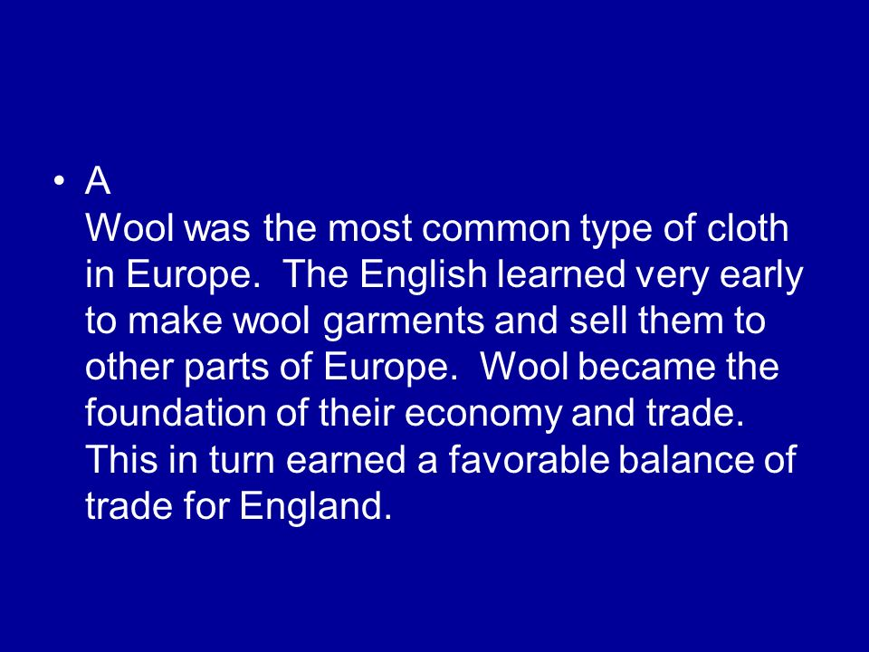 A Wool was the most common type of cloth in Europe