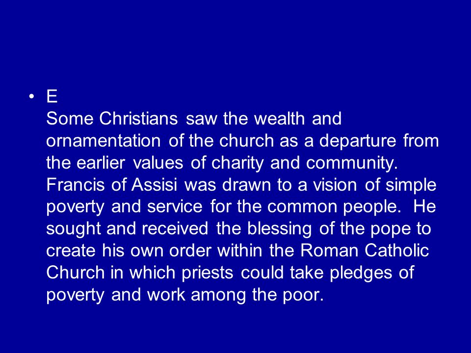 E Some Christians saw the wealth and ornamentation of the church as a departure from the earlier values of charity and community.