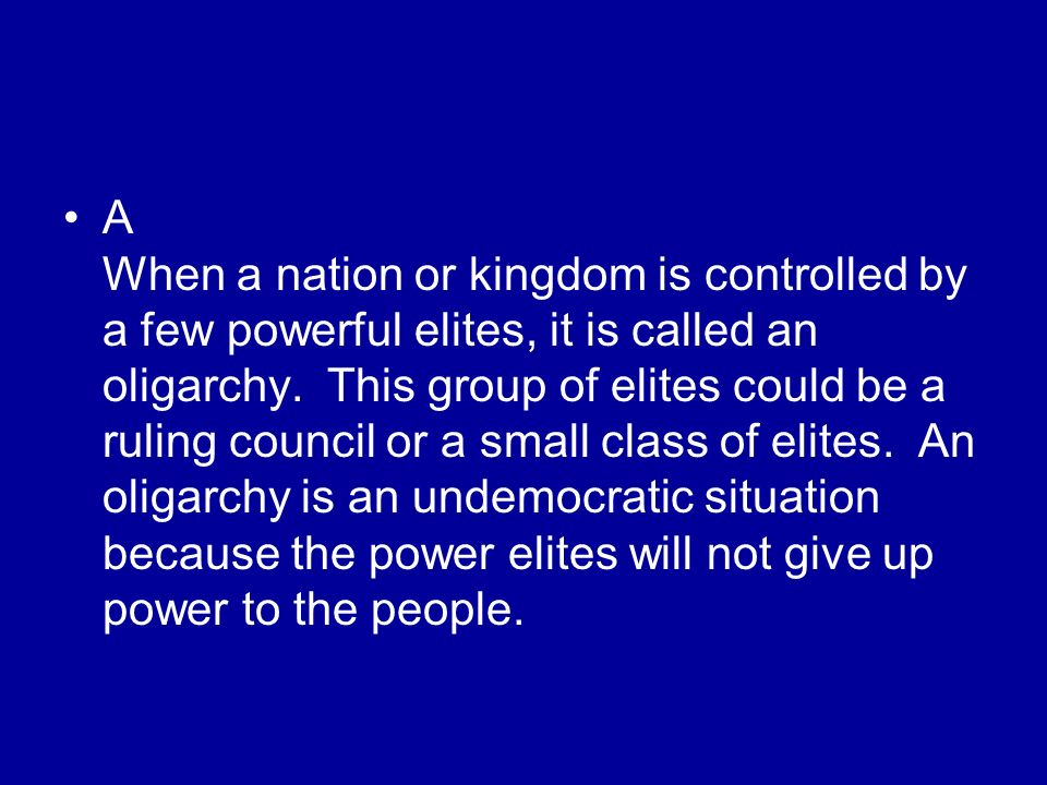 A When a nation or kingdom is controlled by a few powerful elites, it is called an oligarchy.
