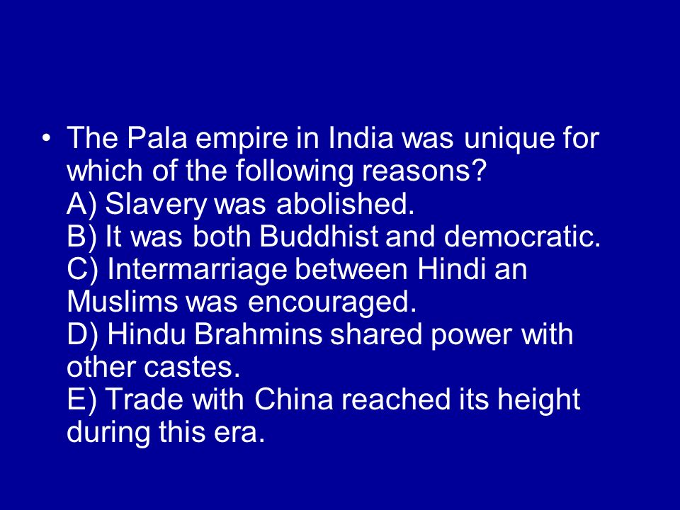 The Pala empire in India was unique for which of the following reasons