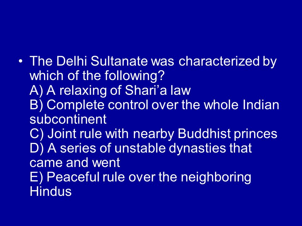 The Delhi Sultanate was characterized by which of the following