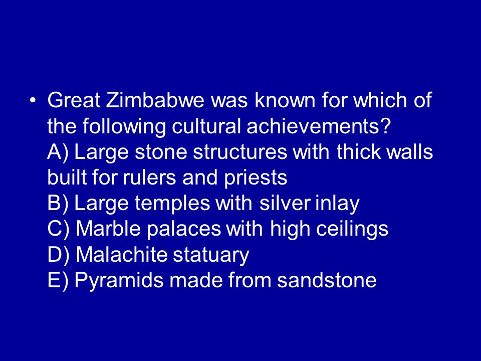 Great Zimbabwe was known for which of the following cultural achievements.