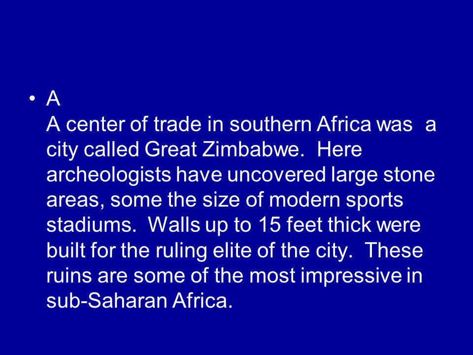A A center of trade in southern Africa was a city called Great Zimbabwe.