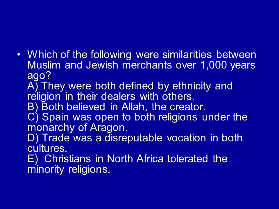 Which of the following were similarities between Muslim and Jewish merchants over 1,000 years ago.