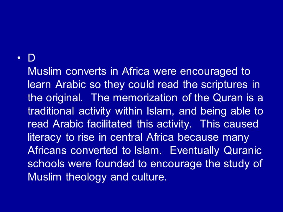 D Muslim converts in Africa were encouraged to learn Arabic so they could read the scriptures in the original.