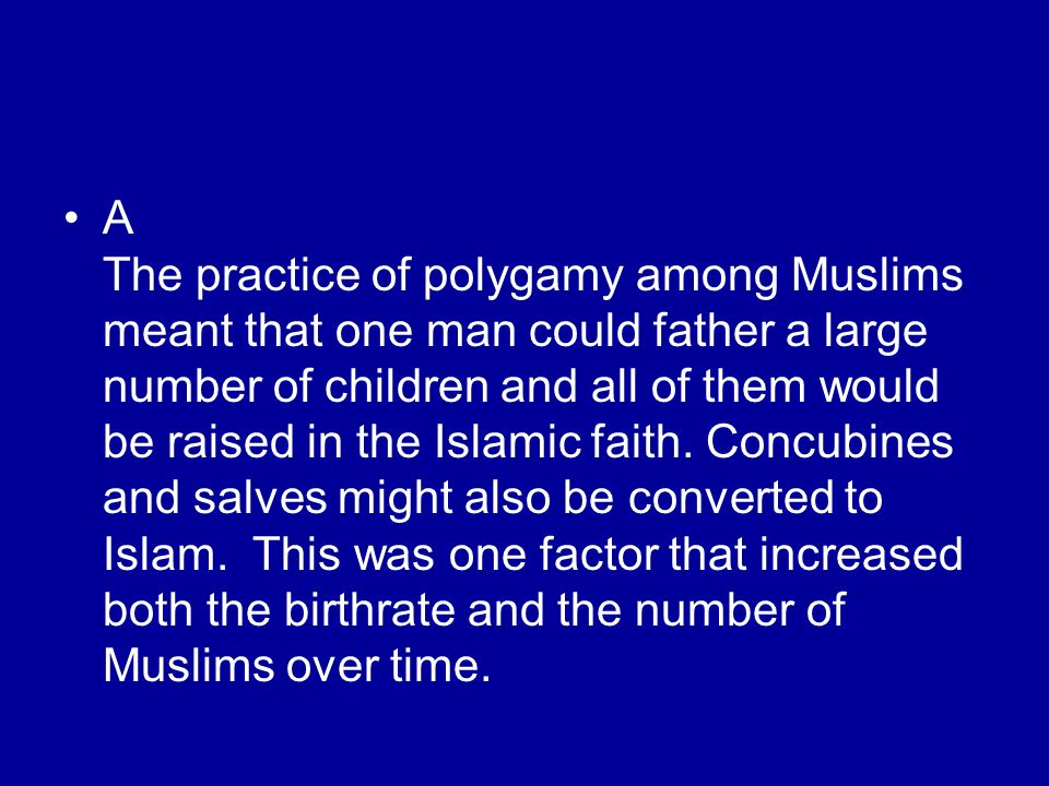 A The practice of polygamy among Muslims meant that one man could father a large number of children and all of them would be raised in the Islamic faith.