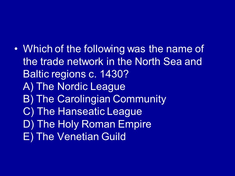 Which of the following was the name of the trade network in the North Sea and Baltic regions c.