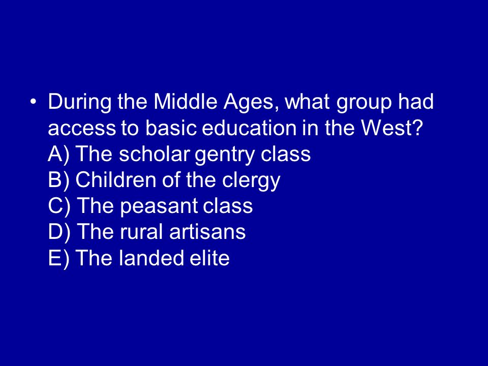 During the Middle Ages, what group had access to basic education in the West.