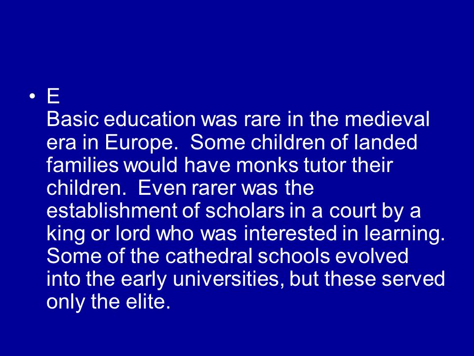 E Basic education was rare in the medieval era in Europe