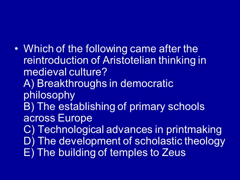 Which of the following came after the reintroduction of Aristotelian thinking in medieval culture.