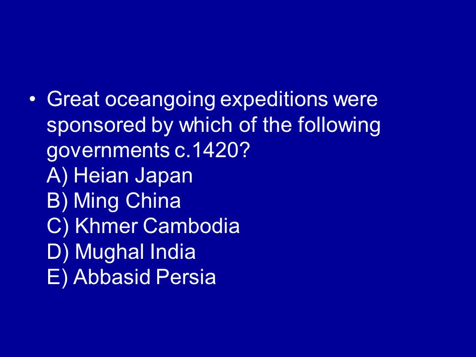 Great oceangoing expeditions were sponsored by which of the following governments c.1420.