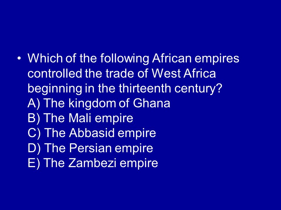 Which of the following African empires controlled the trade of West Africa beginning in the thirteenth century.