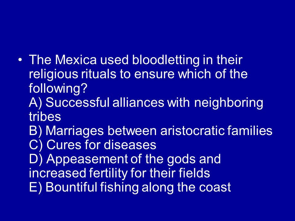 The Mexica used bloodletting in their religious rituals to ensure which of the following.