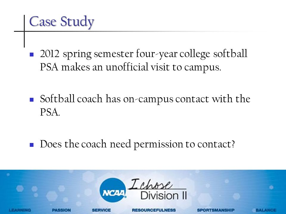 Case Study 2012 spring semester four-year college softball PSA makes an unofficial visit to campus.