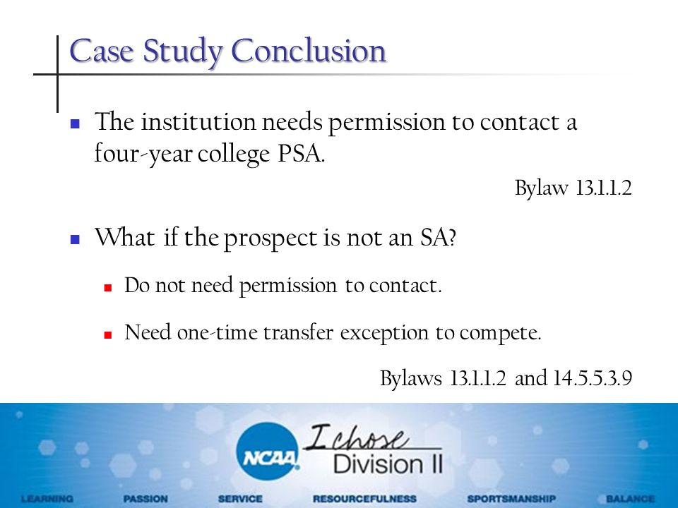Case Study Conclusion The institution needs permission to contact a four-year college PSA. Bylaw 13.1.1.2.