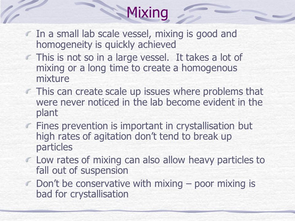 Mixing In a small lab scale vessel, mixing is good and homogeneity is quickly achieved.