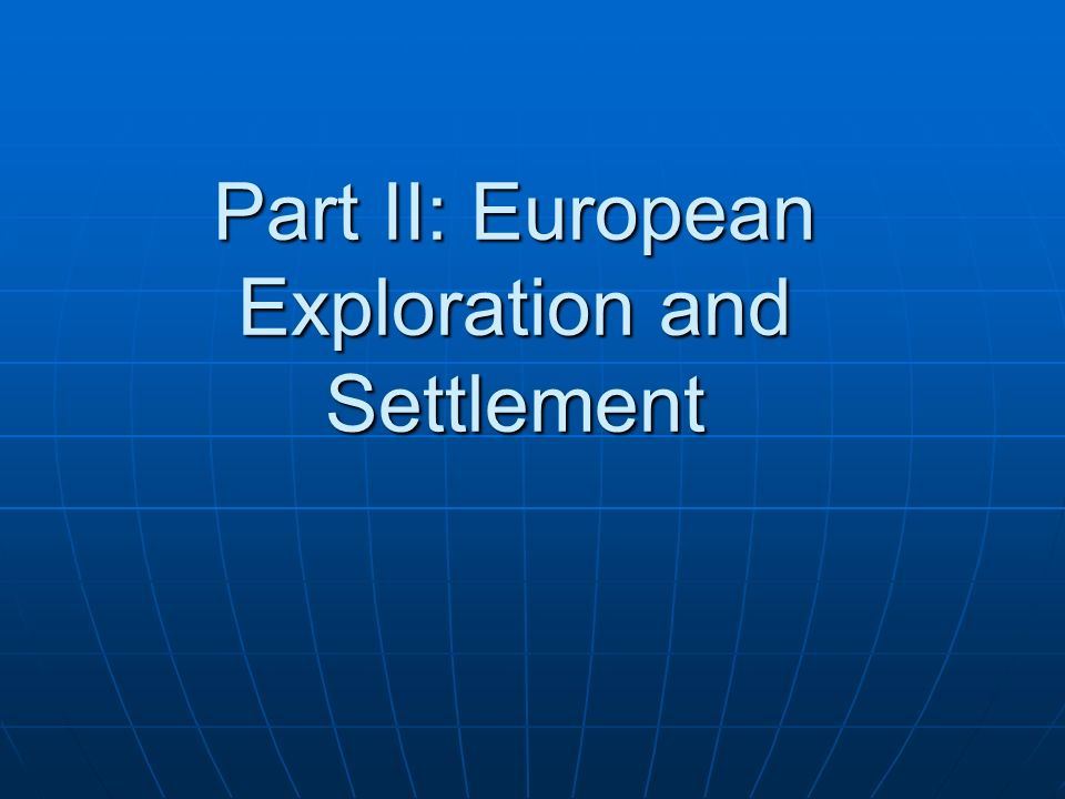 Part II: European Exploration and Settlement