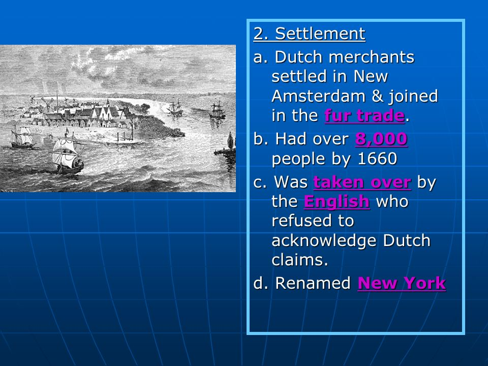 2. Settlement a. Dutch merchants settled in New Amsterdam & joined in the fur trade. b. Had over 8,000 people by 1660.