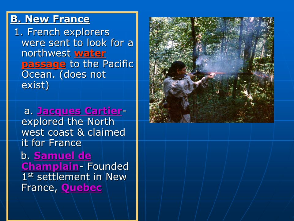 B. New France 1. French explorers were sent to look for a northwest water passage to the Pacific Ocean. (does not exist)