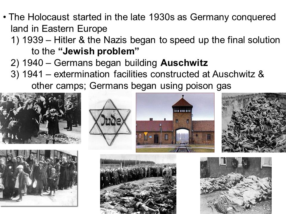 The Holocaust started in the late 1930s as Germany conquered