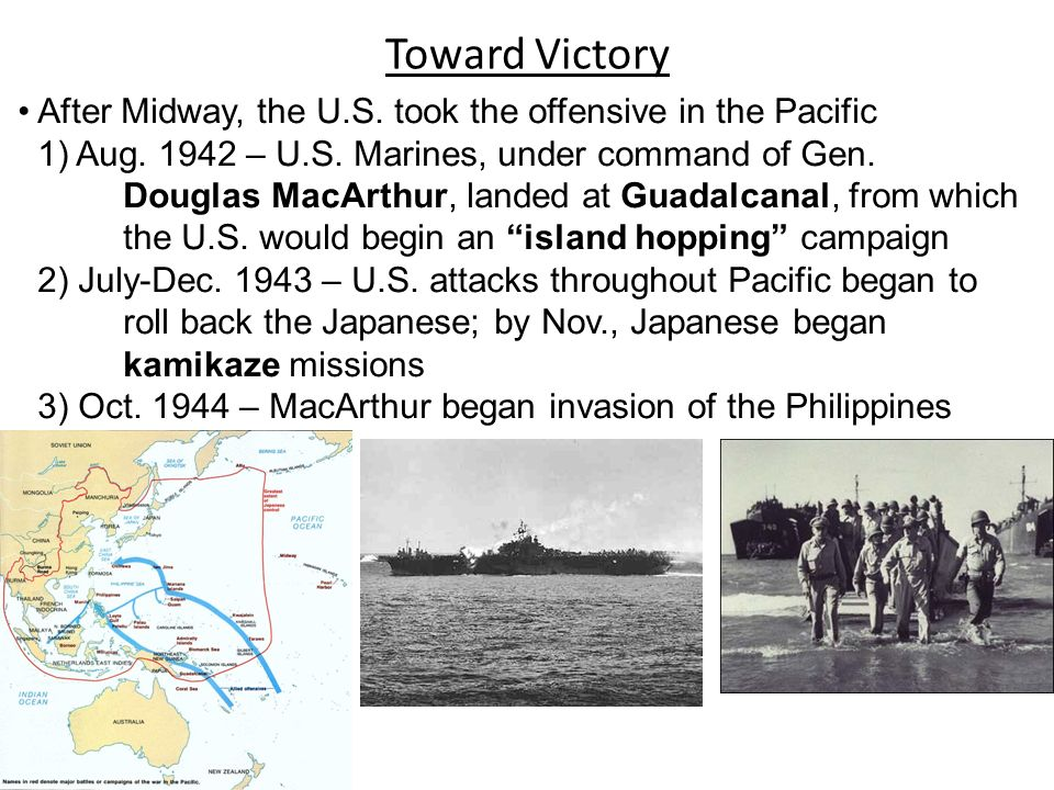 Toward Victory After Midway, the U.S. took the offensive in the Pacific. 1) Aug. 1942 – U.S. Marines, under command of Gen.