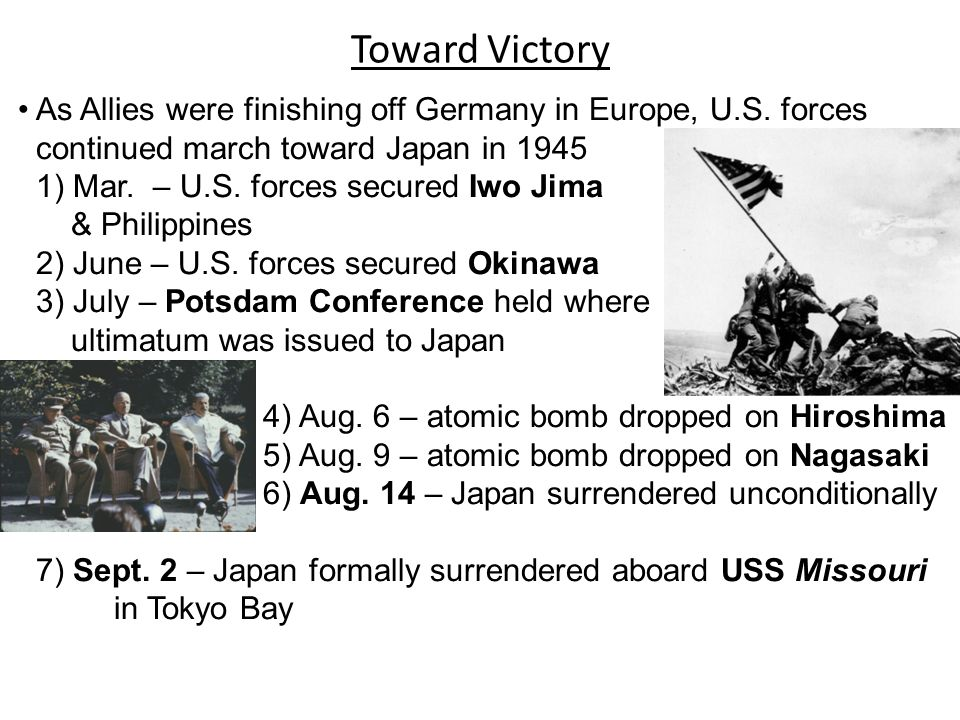 Toward Victory As Allies were finishing off Germany in Europe, U.S. forces. continued march toward Japan in 1945.