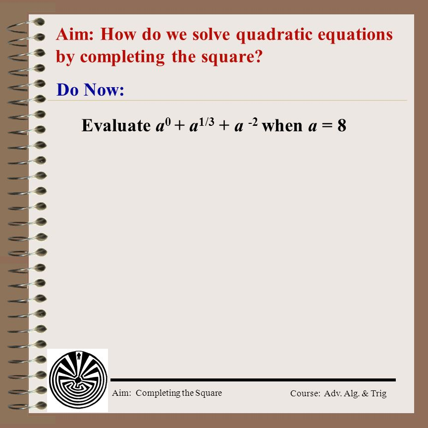 Aim: How do we solve quadratic equations by completing the square