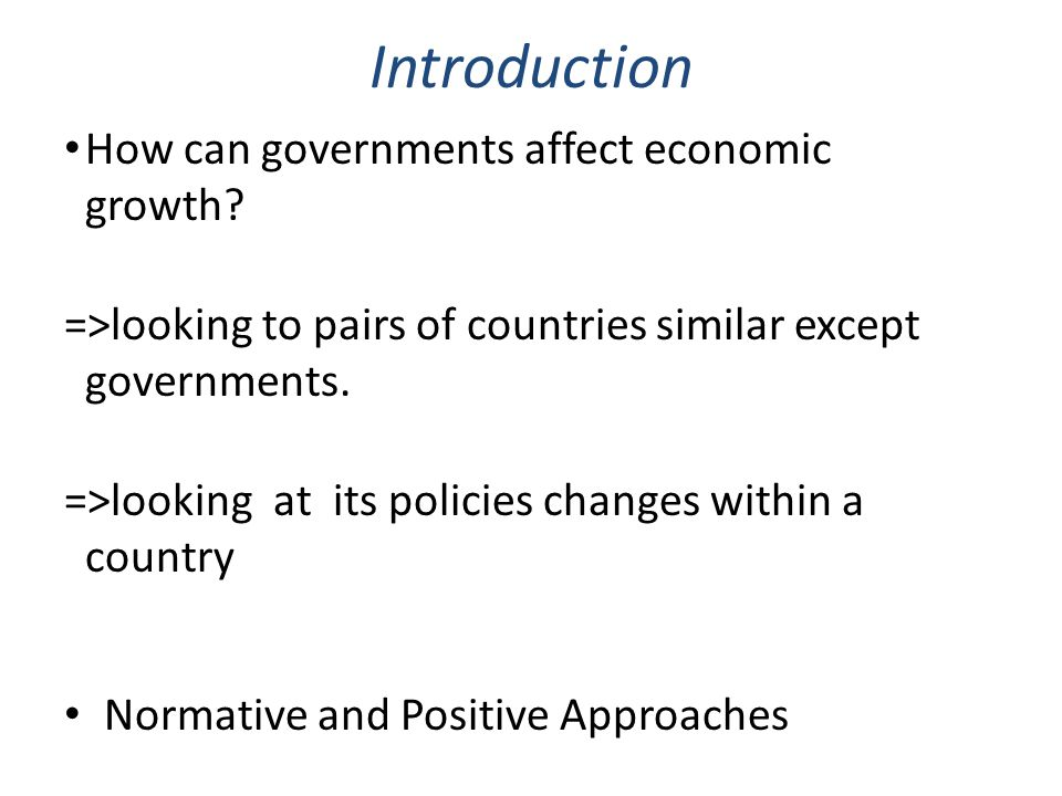 Introduction How can governments affect economic growth