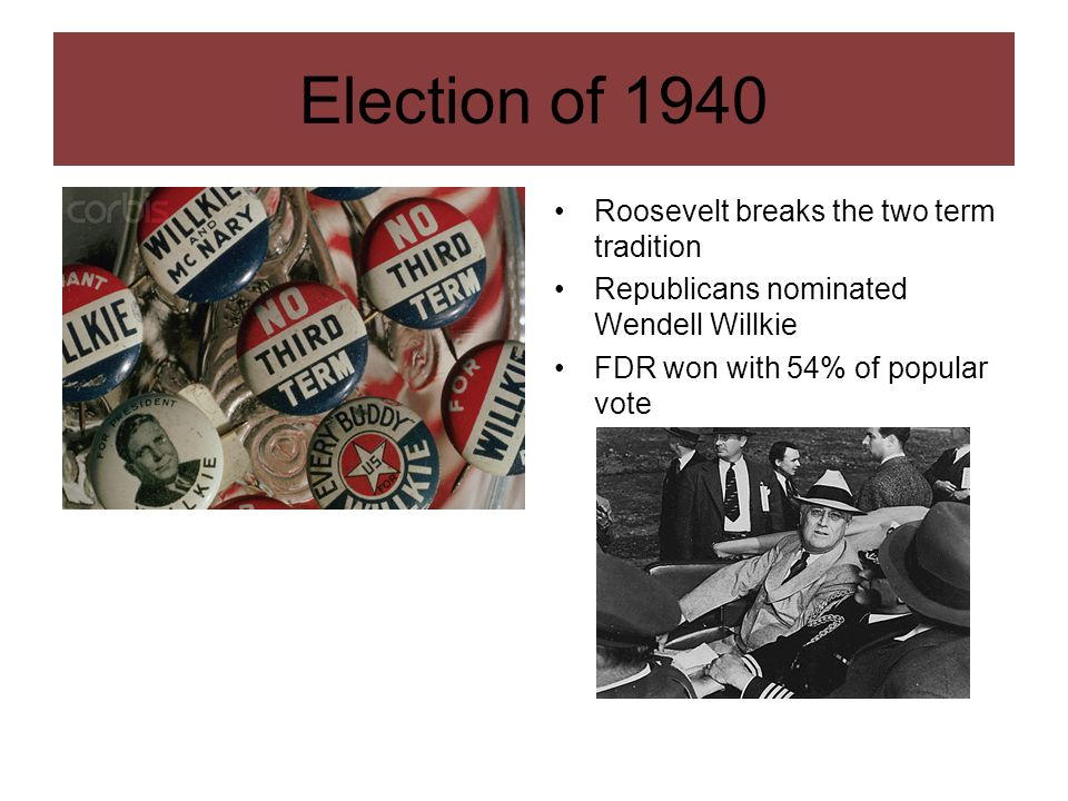Election of 1940 Roosevelt breaks the two term tradition