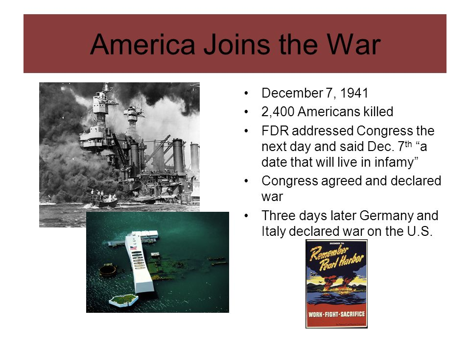America Joins the War December 7, 1941 2,400 Americans killed