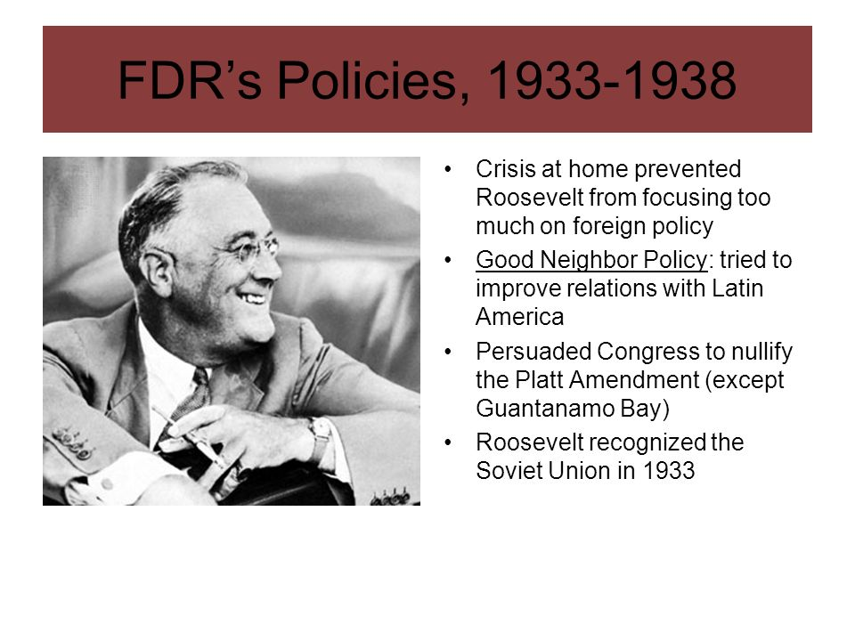 FDR's Policies, 1933-1938 Crisis at home prevented Roosevelt from focusing too much on foreign policy.