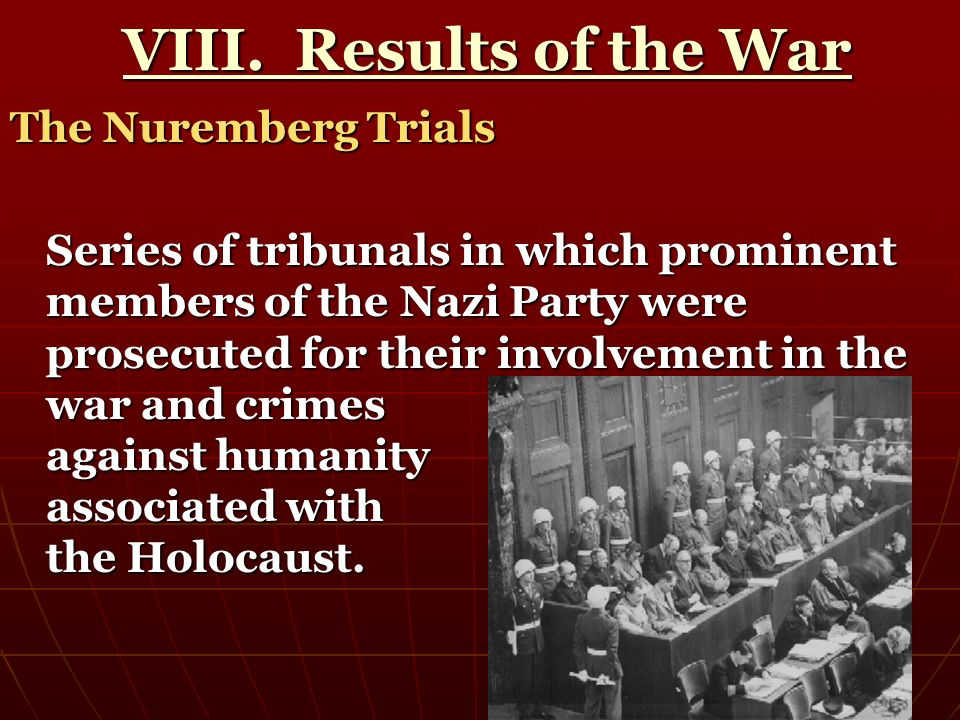 VIII. Results of the War The Nuremberg Trials