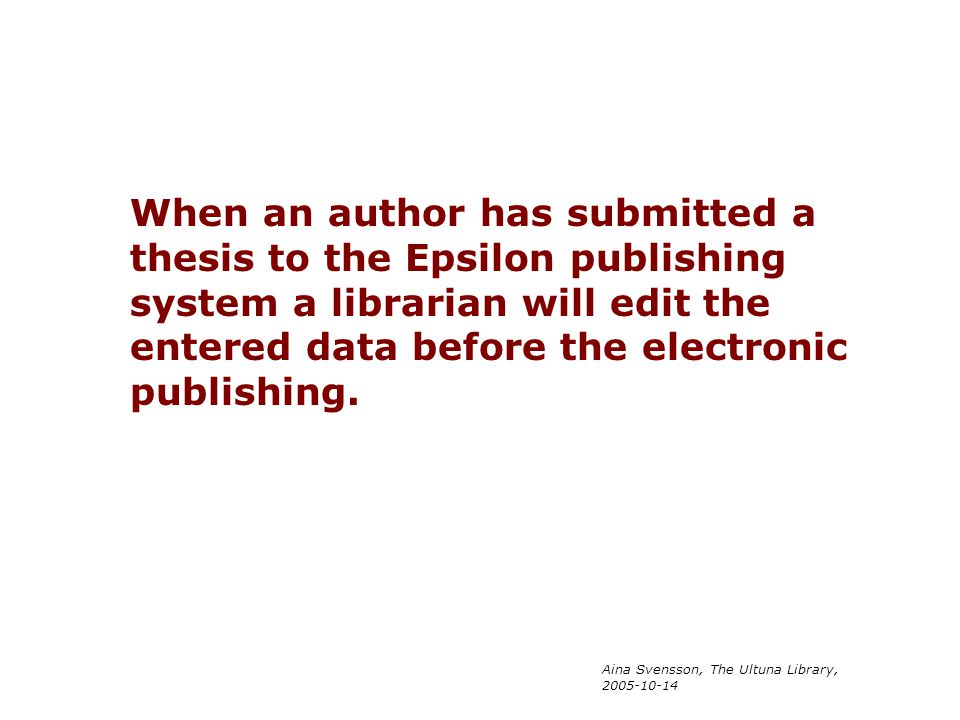 When an author has submitted a thesis to the Epsilon publishing system a librarian will edit the entered data before the electronic publishing.