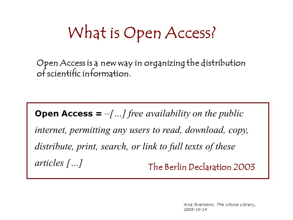 What is Open Access Open Access is a new way in organizing the distribution. of scientific information.