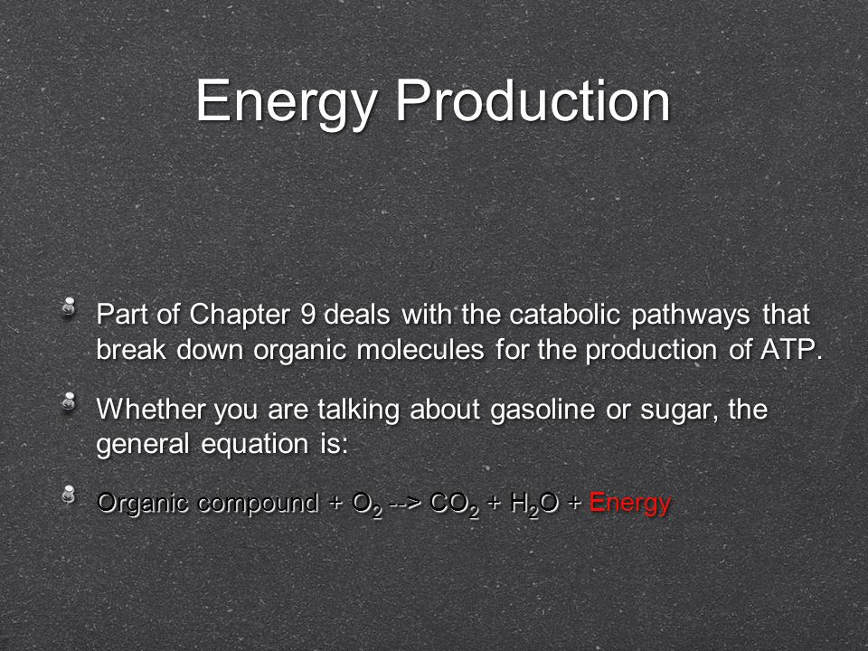 Energy Production Part of Chapter 9 deals with the catabolic pathways that break down organic molecules for the production of ATP.