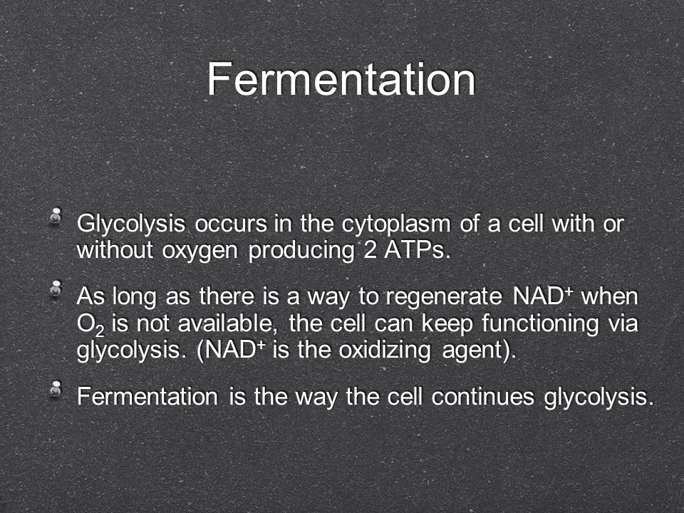 Fermentation Glycolysis occurs in the cytoplasm of a cell with or without oxygen producing 2 ATPs.