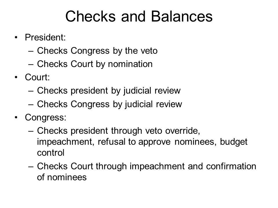 Checks and Balances President: Checks Congress by the veto