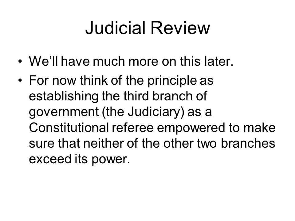 Judicial Review We'll have much more on this later.
