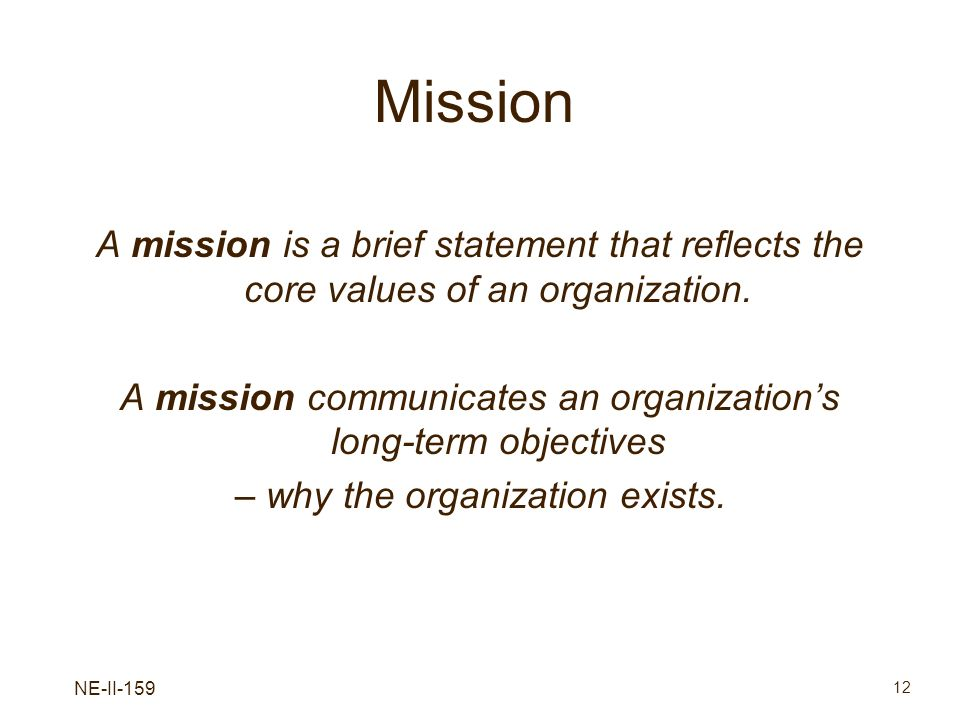 MissionA mission is a brief statement that reflects the core values of an organization.