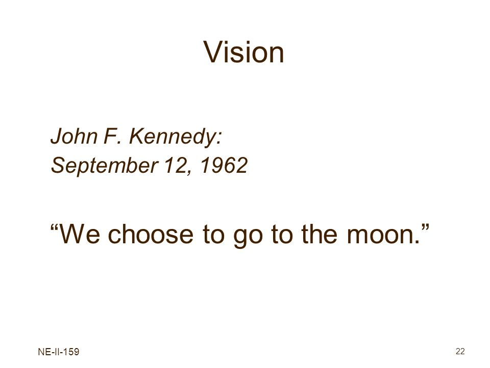 Vision We choose to go to the moon. John F. Kennedy: