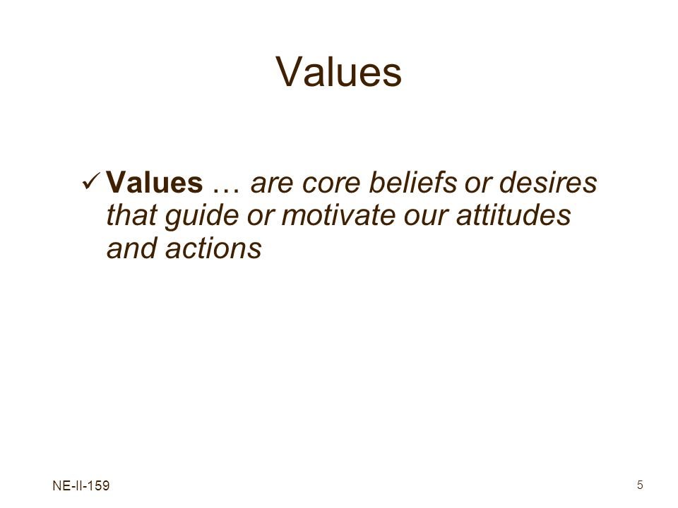 ValuesValues … are core beliefs or desires that guide or motivate our attitudes and actions.